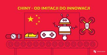 Chiny na drodze od imitacji do innowacji