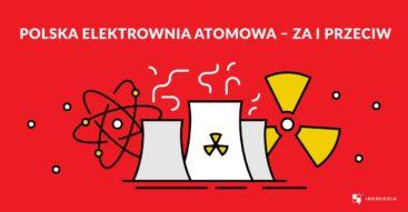 Czy w Polsce powinniśmy zbudować elektrownię atomową? Argumenty za i przeciw