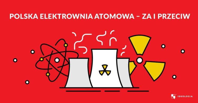 Polska elektrownia atomowa. Analiza argumentów za i przeciw.