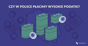 Czy w Polsce płacimy wysokie podatki?